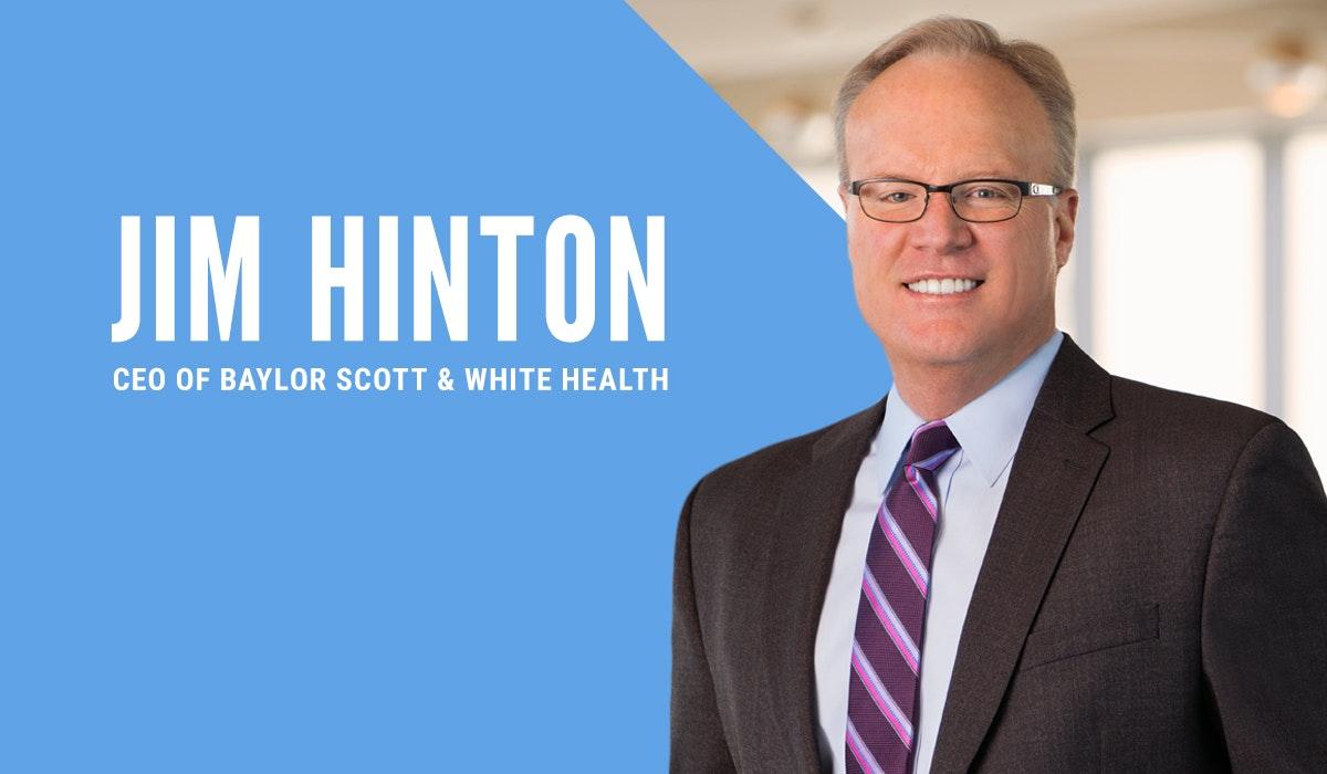 Jim Hinton, CEO of Baylor Scott & White Health